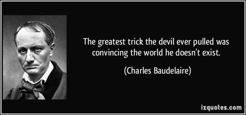 the-greatest-trick-the-devil-ever-pulled-was-convincing-the-world-he-doesn-t-exist-charles-baudelaire-337802